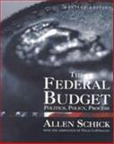 The Federal Budget : Politics, Policy and Process, Schick, Allen and Lostracco, Felix, 0815777256