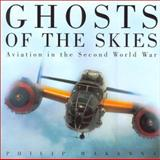 Ghosts of the Skies : Aviation in the Second World War, Philip Makanna, 0916997251