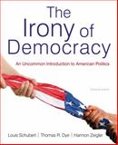 The Irony of Democracy : An Uncommon Introduction to American Politics, Schubert, Louis and Dye, Thomas R., 113360725X