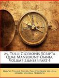 M. Tulli Ciceronis Scripta Quae Manserunt Omnia, Volume 3, part 4, Marcus Tullius Cicero and Carl Friedrich Wilhelm Müller, 1144287251