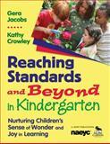 Reaching Standards and Beyond in Kindergarten : Nurturing Children's Sense of Wonder and Joy in Learning, Jacobs, Gera and Crowley, Kathy, 1412957257