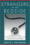 Strangers at the Bedside : A History of How Law and Bioethics Transformed Medical Decision Making, Rothman, David J. and Rothman, David, 0202307255
