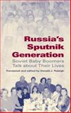 Russia's Sputnik Generation : Soviet Baby Boomers Talk about Their Lives, Raleigh, Donald J., 0253347254
