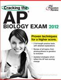 Cracking the AP Biology Exam, 2012 Edition, Princeton Review Staff, 0375427252
