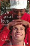 You Give Good Love, J. J. Murray, 0758277253