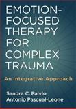 Emotion-Focused Therapy for Complex Trauma : An Integrative Approach, Paivio, Sandra C. and Pascual-Leone, Antonio, 1433807254