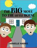 The Big Move to the Little House, Danielle Harris, 1462687253