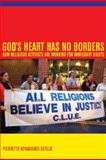 God's Heart Has No Borders : How Religious Activists Are Working for Immigrant Rights, Hondagneu-Sotelo, Pierrette, 0520257251