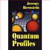 Quantum Profiles, Bernstein, Jeremy, 0691087253