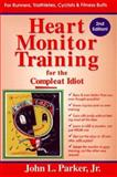 Heart Monitor Training for the Complete Idiot, Parker, John L., 0915297256