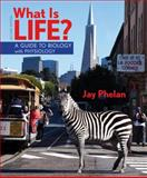What Is Life? : A Guide to Biology with Physiology, Phelan, Jay, 1464107254