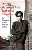 At the Altar of the Bottom Line : The Degradation of Work in the 21st Century, Juravich, Tom, 1558497250