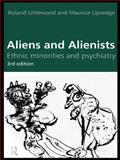 Aliens and Alienists : Ethnic Minorities and Psychiatry, Littlewood, Roland and Lipsedge, Maurice, 0415157250