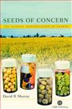Seeds of Concern : The Genetic Manipulation of Plants, Murray, David R. and Murray, D. R., 0851997252