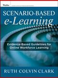 Scenario-Based e-Learning : Evidence-Based Guidelines for Online Workforce Learning, Clark, Ruth C. and Mayer, Richard E., 1118127250
