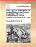 Unto the Right Honourable the Lords of Council and Session, the Petition of Kenneth Sutherland and Patrick Swanny, Merchants in Thurso, Kenneth Sutherland, 1170367259