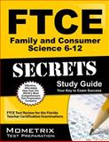 FTCE Family and Consumer Science 6-12 Secrets Study Guide : FTCE Subject Test Review for the Florida Teacher Certification Examinations, FTCE Exam Secrets Test Prep Team, 1609717252