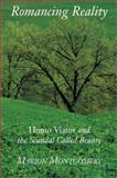 Romancing Reality : Homo Viator and the Scandal Called Beauty, Montgomery, Marion, 1587317257
