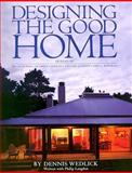Designing the Good Home, Dennis Wedlick, 0060797258