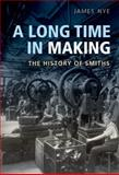 A Long Time in Making : The History of Smiths, Nye, James, 0198717253