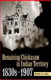 Remaining Chickasaw in Indian Territory, 1830s-1907, St. Jean, Wendy, 0817317252