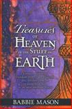 Treasures of Heaven in the Stuff of Earth, Babbie Mason, 0884197255