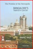 The Promise of the Metropolis : Bangalore's Twentieth Century, Nair, Janaki, 0195667255