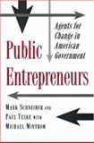 Public Entrepreneurs : Agents for Change in American Government, Schneider, Mark and Teske, Paul, 0691037256