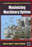 Maximizing Machinery Uptime, Geitner, Fred K. and Bloch, Heinz P., 0750677252