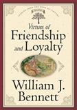 Virtues of Friendship and Loyalty, William J. Bennett, 0849917255