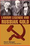 Labour Legends and Russian Gold : Bolshevism and the British Left Part One, Morgan, Kevin, 1905007256