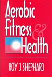 Aerobic Fitness and Health, Shephard, Roy J., 0880117257