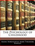 The Psychology of Childhood, Naomi Norsworthy and Mary Theodora Whitley, 1145297250