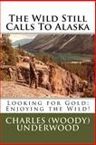 The Wild Still Calls to Alaska, Charles Underwood, 1495217256