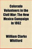 Colorado Volunteers in the Civil War; the New Mexico Campaign In 1862, William Clarke Whitford, 1151987255
