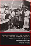 For Their Own Good : Civilian Evacuations in Germany and France, 1939-1945, Torrie, Julia S., 1845457250
