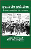 Genetic Politics : From Eugenics to Genome, Kerr, Anne and Shakespeare, Tom, 1873797257