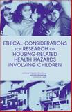 Ethical Considerations for Research on Housing-Related Health Hazards Involving Children, Committee on Ethical Issues in Housing-Related Health Hazard Research Involving Children, Youth, and Families, 0309097266