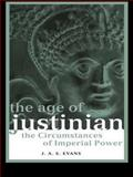 The Age of Justinian : The Circumstances of Imperial Power, Evans, J. A. S., 0415237262