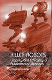 Killer Robots : Legality and Ethnicality of Autonomous Weapons, Krishnan, Armin, 0754677265