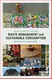 Waste Management and Sustainable Consumption : Reflections on Consumer Waste, , 113879726X