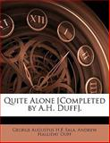 Quite Alone [Completed by a H Duff], George Augustus H. F. Sala and Andrew Halliday Duff, 114807726X