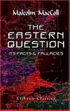 The Eastern Question : Its Facts and Fallacies, MacColl, Malcolm, 1402197268