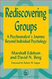 Rediscovering Groups : A Psychoanalyst's Journey Beyond Indidual Psychology, Edelson, Marshall and Berg, David N., 185302726X