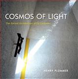 Cosmos of Light : The Sacred Architecture of le Corbusier, Plummer, Henry and Le Corbusier, 0253007267