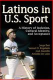 Latinos in U. S Sport : A History of Isolation, Cultural Identity, and Acceptance, Iber, Jorge and Alamillo, José M., 0736087265