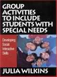Group Activities to Include Students with Special Needs : Developing Social Interactive Skills, Wilkins, Julia, 0761977260