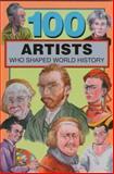 100 Artists Who Shaped World History, Barbara Krystal, 0912517263