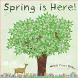 Spring Is Here!, Heidi Pross Gray, 1482767260