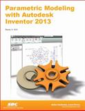Parametric Modeling with Autodesk Inventor 2013, Shih, Randy, 1585037265